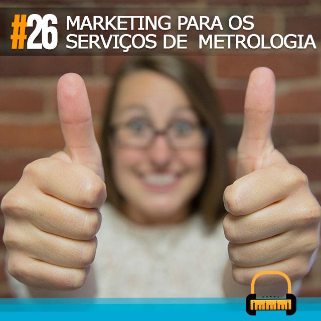 PODCAST #26 | Marketing digital para os serviços de metrologia