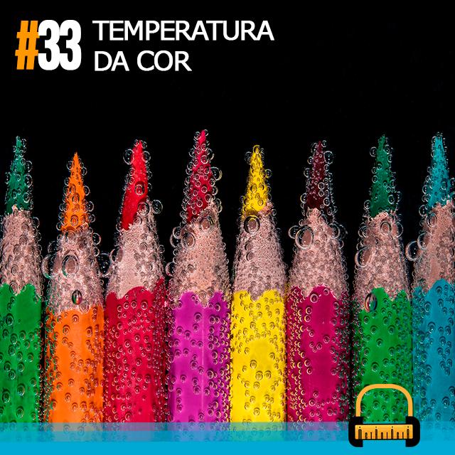 PODCAST #33 | A cor tem temperatura